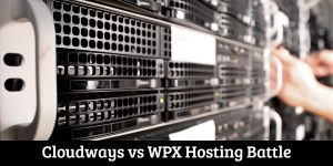 cloudways-vs-wpx-hosting